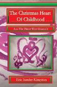 Cover-Bild zu The Christmas Heart Of Childhood: And The Prince Of Christmas Town Who Guards It von Kingston, Eric Sander