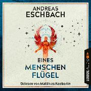 Cover-Bild zu Eines Menschen Flügel (Ungekürzt) (Audio Download) von Eschbach, Andreas