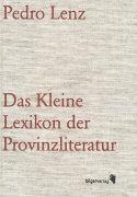 Cover-Bild zu Das Kleine Lexikon der Provinzliteratur von Lenz, Pedro