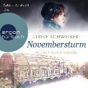 Cover-Bild zu Berlin Friedrichstraße: Novembersturm - Friedrichstraßensaga, (Ungekürzt) (Audio Download) von Schweikert, Ulrike