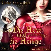 Cover-Bild zu Die Hexe und die Heilige (Ungekürzt) (Audio Download) von Schweikert, Ulrike