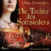 Cover-Bild zu Die Tochter des Salzsieders (Ungekürzt) (Audio Download) von Schweikert, Ulrike