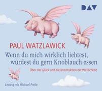 Cover-Bild zu Wenn du mich wirklich liebtest, würdest du gern Knoblauch essen von Watzlawick, Paul