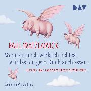 Cover-Bild zu Wenn du mich wirklich liebtest, würdest du gern Knoblauch essen (Audio Download) von Watzlawick, Paul