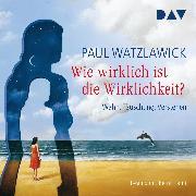 Cover-Bild zu Wie wirklich ist die Wirklichkeit? - Wahn, Täuschung, Verstehen (Audio Download) von Watzlawick, Paul