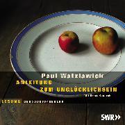 Cover-Bild zu Anleitung zum Unglücklichsein (Audio Download) von Watzlawick, Paul