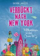 Cover-Bild zu Verrückt nach New York. Willkommen in der Chaos-WG von Lankers, Katrin