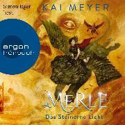 Cover-Bild zu Merle. Das Steinerne Licht - Merle-Zyklus, (Ungekürzte Lesung) (Audio Download) von Meyer, Kai