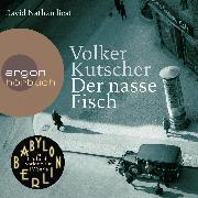 Cover-Bild zu Der nasse Fisch - (Vorlage zur TV-Serie Babylon Berlin) (Ungekürzte Lesung) (Audio Download) von Kutscher, Volker