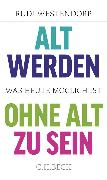 Cover-Bild zu Alt werden, ohne alt zu sein (eBook) von Westendorp, Rudi