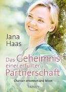 Cover-Bild zu Das Geheimnis einer erfüllten Partnerschaft von Haas, Jana