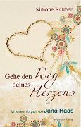 Cover-Bild zu Gehe den Weg deines Herzens von Balmer, Simone