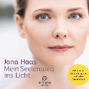 Cover-Bild zu Mein Seelenweg ins Licht (Audio Download) von Haas, Jana