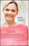 Cover-Bild zu Jede Seele ist in der Liebe zu Hause von Haas, Jana
