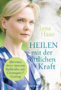Cover-Bild zu Heilen mit der göttlichen Kraft von Haas, Jana