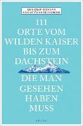 Cover-Bild zu 111 Orte vom Wilden Kaiser bis zum Dachstein, die man gesehen haben muss von Graf-Riemann, Lisa