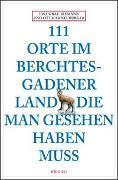 Cover-Bild zu 111 Orte im Berchtesgadener Land die man gesehen haben muss von Graf-Riemann, Lisa