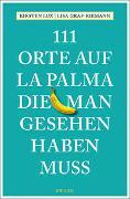 Cover-Bild zu 111 Orte auf La Palma, die man gesehen haben muss von Lux, Kirsten