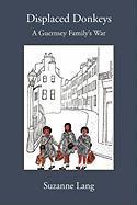 Cover-Bild zu Displaced Donkeys: A Guernsey Family's War von Lang, Suzanne