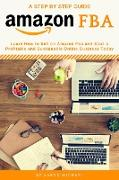 Cover-Bild zu Amazon FBA: Learn How to Sell on Amazon FBA and Start a Profitable and Sustainable Online Business Today (eBook) von Michael, Aaron