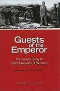 Cover-Bild zu Guests of the Emperor: The Secret History of Japan's Mukden POW Camp von Goetz Holmes, Linda