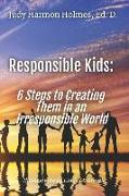 Cover-Bild zu Responsible Kids: 6 Steps to Creating Them in an Irresponsible World von Brandt, Linda M.