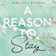 Cover-Bild zu A Reason to Stay (Audio Download) von Benkau, Jennifer