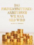Cover-Bild zu DAS FORTGESCHRITTENEN- ARBEITSBUCH WIE MAN GELD WIRD (German) von Douglas, Gary M.