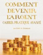 Cover-Bild zu COMMENT DEVENIR L'ARGENT CAHIER PRATIQUE AVANCÉ - Advanced Money Workbook French von Douglas, Gary M.