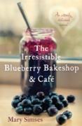 Cover-Bild zu The Irresistible Blueberry Bakeshop and Café: A heartwarming, romantic summer read (eBook) von Simses, Mary