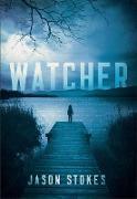 Cover-Bild zu Watcher (Teri Fletcher Series, #1) (eBook) von Stokes, Jason