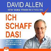 Cover-Bild zu Ich schaff das! - Selbstmanagement für den beruflichen und privaten Alltag (Ungekürzt) (Audio Download) von Allen, David
