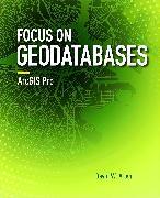 Cover-Bild zu Focus on Geodatabases in ArcGIS Pro (eBook) von Allen, David W.