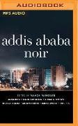 Cover-Bild zu Addis Ababa Noir von Mengiste (Editor), Maaza