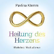 Cover-Bild zu Heilung Des Herzens (Audio Download) von Klemm, Pavlina