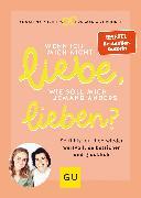 Cover-Bild zu Wenn ich mich nicht liebe, wie soll mich jemand anders lieben? (eBook) von Zurhorst, Eva-Maria