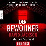 Cover-Bild zu Der Bewohner - Ein Serienkiller ist auf der Flucht. Und er versteckt sich in deinem Haus. (gekürzt) (Audio Download) von Jackson, David