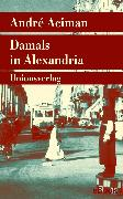 Damals in Alexandria (eBook) von Aciman, André