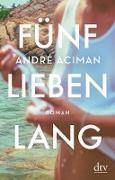 Fünf Lieben lang (eBook) von Aciman, André