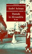 Damals in Alexandria von Aciman, André