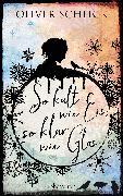 Cover-Bild zu So kalt wie Eis, so klar wie Glas (eBook) von Schlick, Oliver