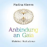 Cover-Bild zu Anbindung An Gaia (Audio Download) von Klemm, Pavlina