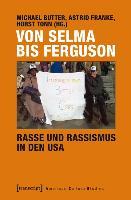 Cover-Bild zu Von Selma bis Ferguson - Rasse und Rassismus in den USA von Butter, Michael (Hrsg.)