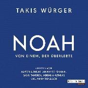 Cover-Bild zu Noah - Von einem, der überlebte (Audio Download) von Würger, Takis