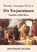 Cover-Bild zu Die Trojanerinnen (eBook) von Lucius Annaeus Seneca