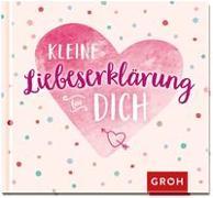 Cover-Bild zu Kleine Liebeserklärung für dich von Groh Verlag