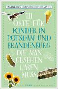 Cover-Bild zu 111 Orte für Kinder in Potsdam und Brandenburg, die man gesehen haben muss von Eck, Janine