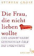 Cover-Bild zu Die Frau, die nicht lieben wollte (eBook) von Grosz, Stephen