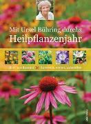 Cover-Bild zu Mit Ursel Bühring durchs Heilpflanzenjahr (Pflanzenheilkunde, Naturheilverfahren, Homöopathie) von Bühring, Ursel