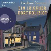 Cover-Bild zu Ein irischer Dorfpolizist (Ungekürzte Lesung) (Audio Download) von Norton, Graham